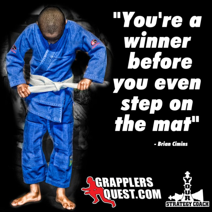 You're A Winner Before You Even Step on the Mat - Motivational Quote by Brian Cimins
