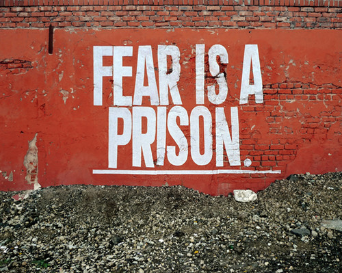 Fear is a PRISON and if you don't address the REAL source of your FEAR, you are sentenced to FEAR for LIFE - Brian Cimins