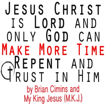 Jesus Christ is Lord and only God can Make More Time, Repent and Trust in Him alone copy